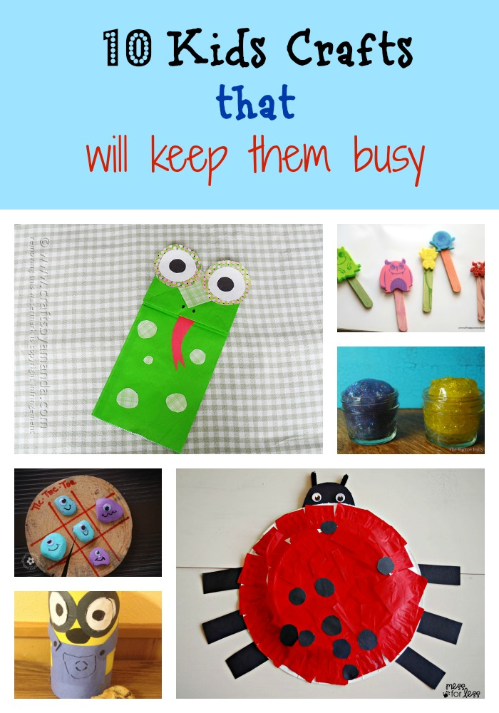 10 Kids Crafts that will keep  them busy